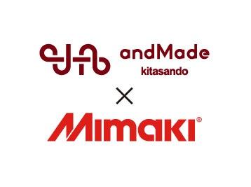 andMade.kitasando × Mimaki